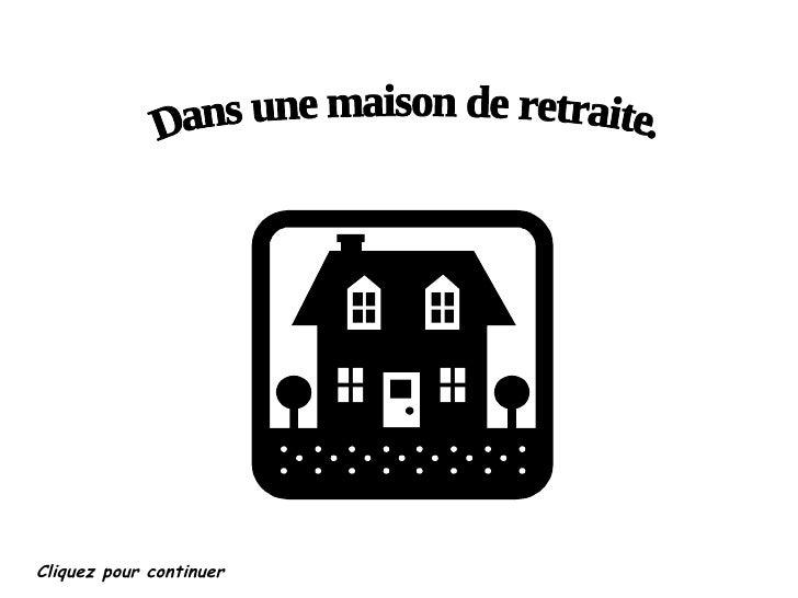 Diaporama PPS réalisé pour  http://www.diaporamas-a-la-con.com Dans une maison de retraite. Cliquez pour continuer