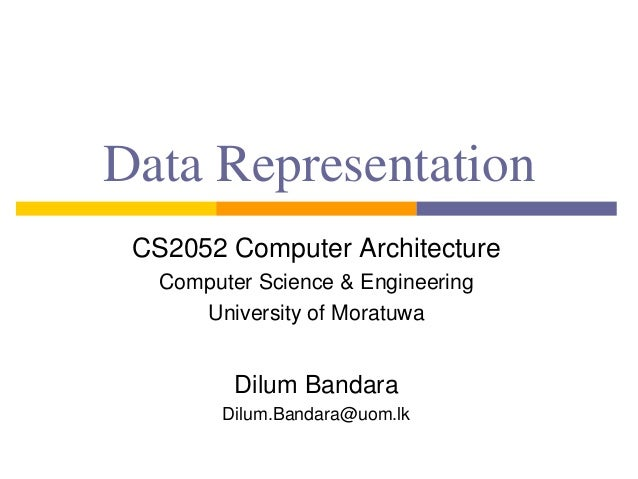 Data Representation CS2052 Computer Architecture Computer Science & Engineering University of Moratuwa Dilum Bandara Dilum...