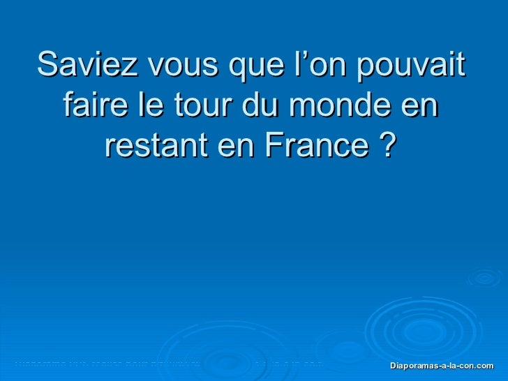 Saviez vous que l'on pouvait faire le tour du monde en restant en France ?