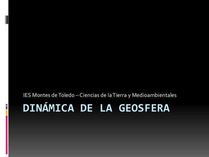 IES Montes de Toledo – Ciencias de la Tierra y MedioambientalesDINÁMICA DE LA GEOSFERA