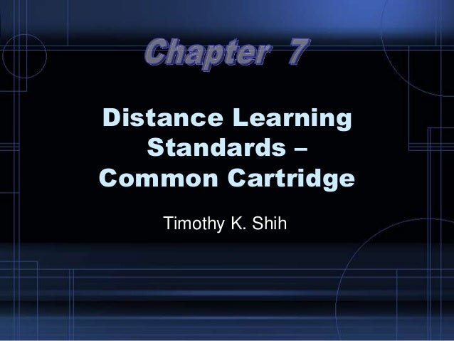 Distance Learning Standards – Common Cartridge Timothy K. Shih
