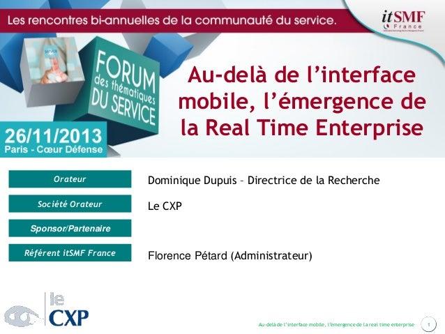 Au-delà de l'interface mobile, l'émergence de la Real Time Enterprise Orateur Société Orateur  Dominique Dupuis – Directri...