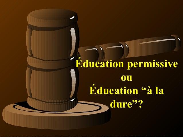 """Éducation permissive        ou  Éducation """"à la      dure""""?"""