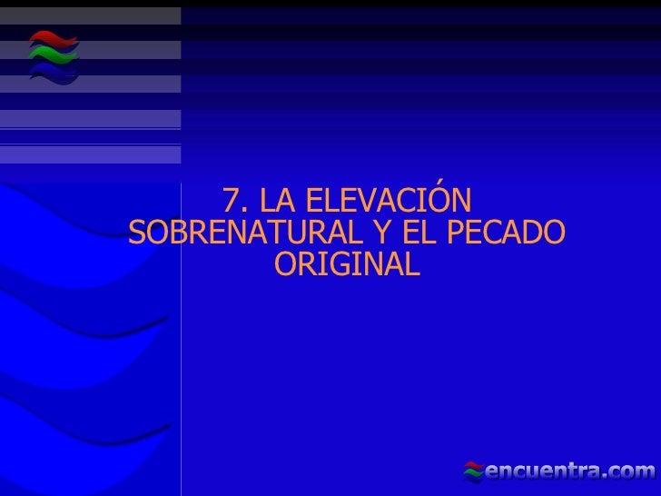 7. LA ELEVACIÓN SOBRENATURAL Y EL PECADO ORIGINAL