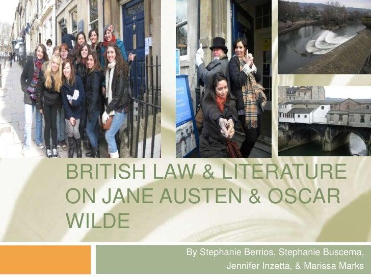 British law & literatureon janeausten & oscarwilde<br />By Stephanie Berrios, Stephanie Buscema, <br />Jennifer Inzetta, &...