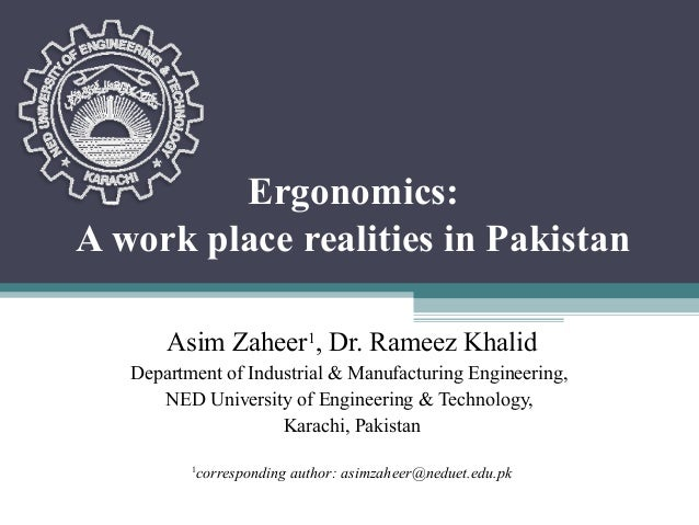 Ergonomics:A work place realities in Pakistan       Asim Zaheer1, Dr. Rameez Khalid   Department of Industrial & Manufactu...