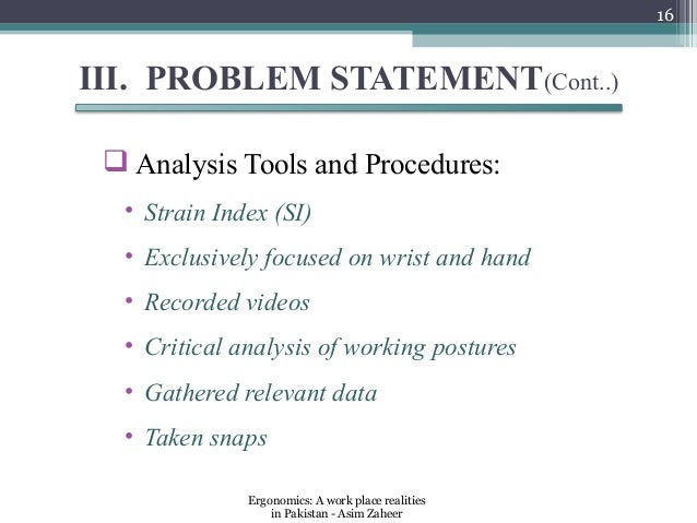 16III. PROBLEM STATEMENT(Cont..)  Analysis Tools and Procedures:  • Strain Index (SI)  • Exclusively focused on wrist and...