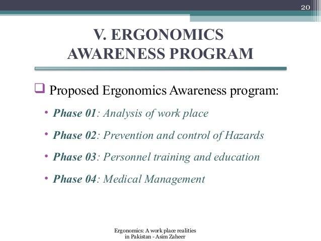 20       V. ERGONOMICS     AWARENESS PROGRAM Proposed Ergonomics Awareness program: • Phase 01: Analysis of work place • ...