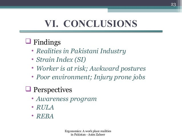 23       VI. CONCLUSIONS Findings •   Realities in Pakistani Industry •   Strain Index (SI) •   Worker is at risk; Awkwar...