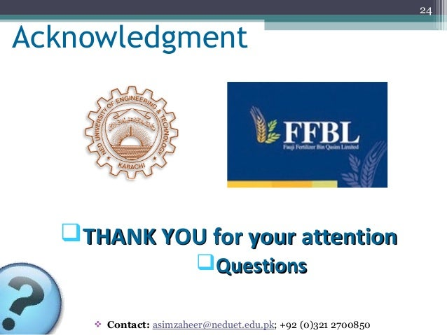 24Acknowledgment  THANK YOU for your attention                        Questions     Contact: asimzaheer@neduet.edu.pk; ...