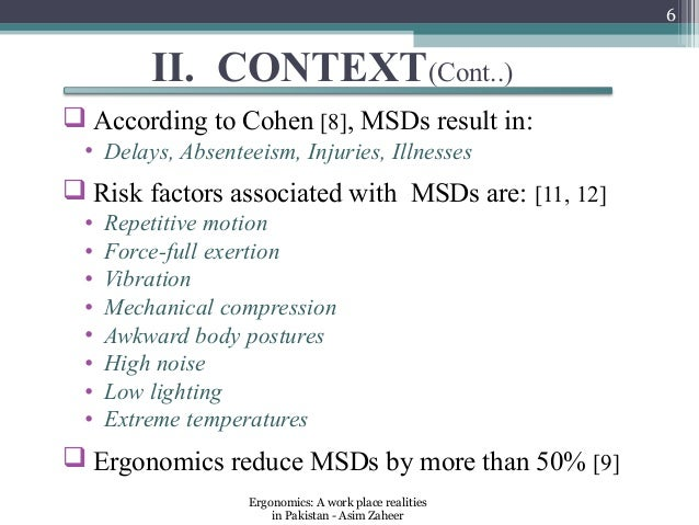 6          II. CONTEXT(Cont..) According to Cohen [8], MSDs result in:  • Delays, Absenteeism, Injuries, Illnesses Risk ...