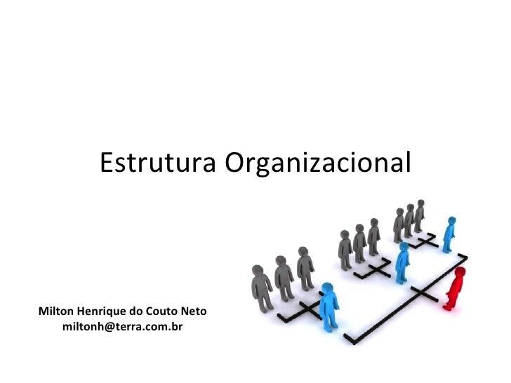 Estrutura OrganizacionalMilton Henrique do Couto Neto    miltonh@terra.com.br