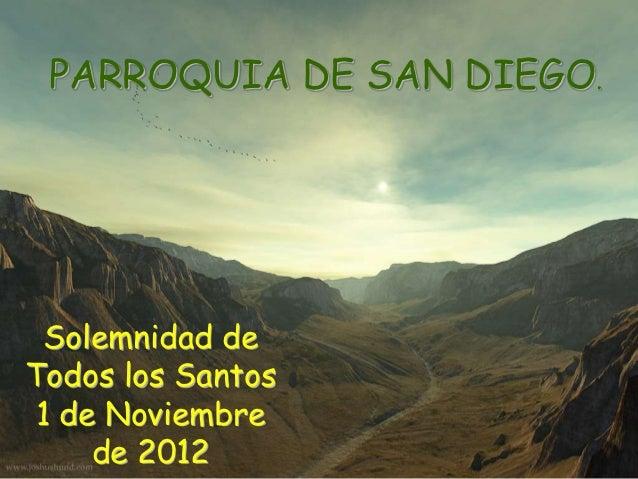 PARROQUIA DE SAN DIEGO.  Solemnidad deTodos los Santos 1 de Noviembre     de 2012