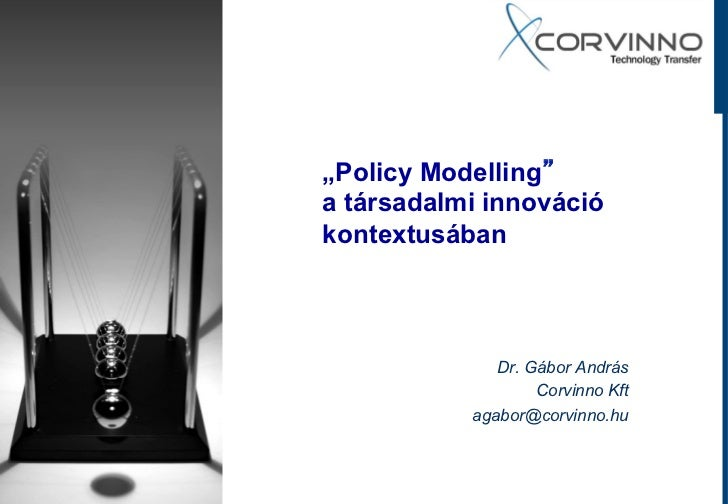"""Policy Modellinga társadalmi innovációkontextusában              Dr. Gábor András                   Corvinno Kft         ..."