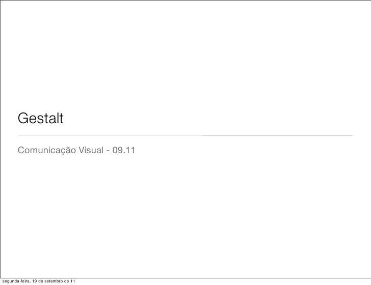 Gestalt       Comunicação Visual - 09.11segunda-feira, 19 de setembro de 11