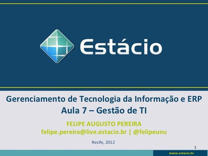 Gerenciamento de Tecnologia da Informação e ERP                     Aula 7 – Gestão de TI       ...