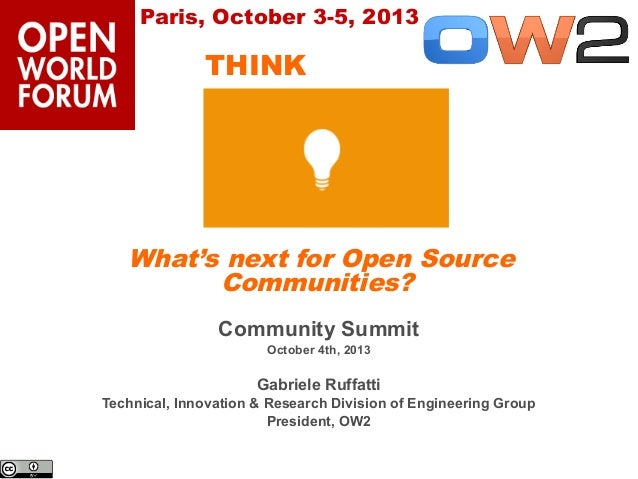 Paris, October 3-5, 2013  THINK  What's next for Open Source Communities? Community Summit October 4th, 2013  Gabriele Ruf...
