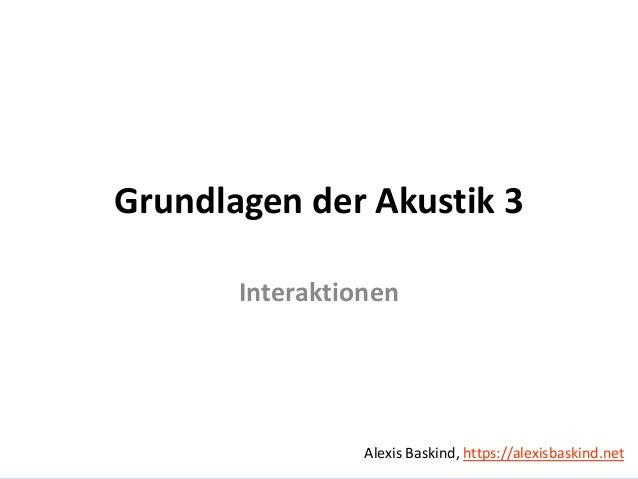 Grundlagen der Akustik 3 Alexis Baskind Grundlagen der Akustik 3 Interaktionen Alexis Baskind, https://alexisbaskind.net