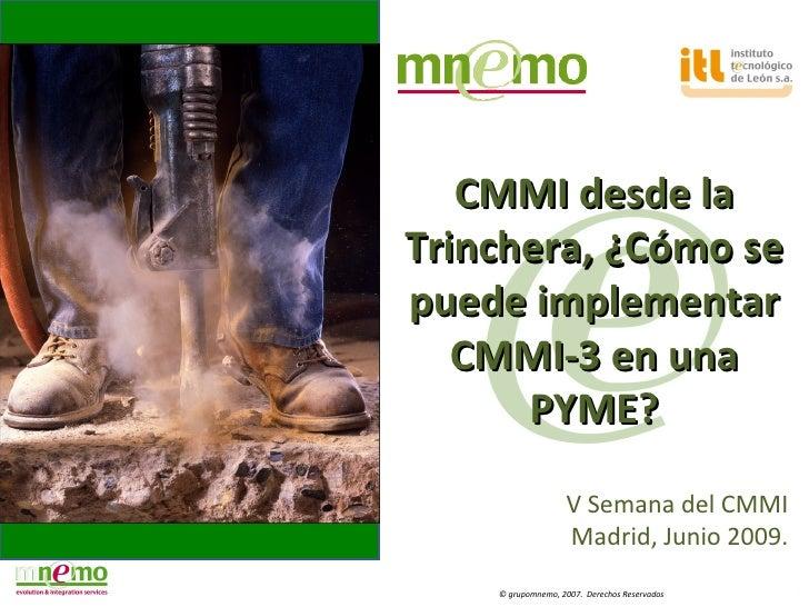CMMI desde la Trinchera, ¿Cómo se puede implementar    CMMI-3 en una       PYME?                     V Semana del CMMI    ...
