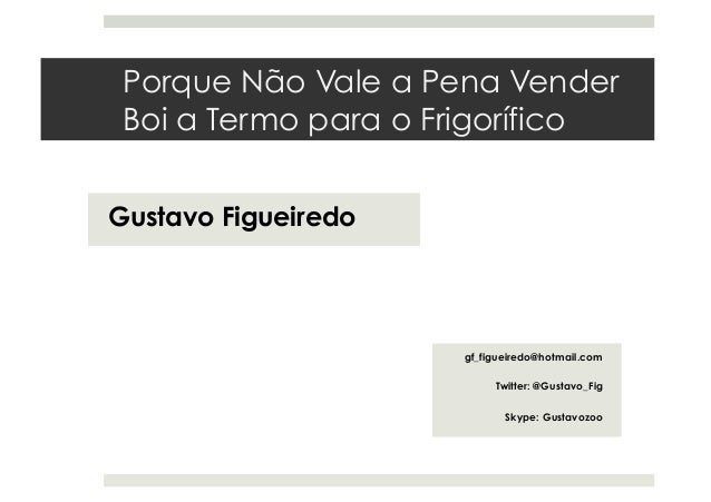 Porque Não Vale a Pena VenderBoi a Termo para o FrigoríficoGustavo Figueiredogf_figueiredo@hotmail.comTwitter: @Gustavo_Fi...