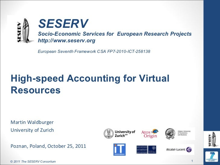 High-speed Accounting for Virtual Resources Martin Waldburger University of Zurich Poznan, Poland, October 25, 2011 SESERV...