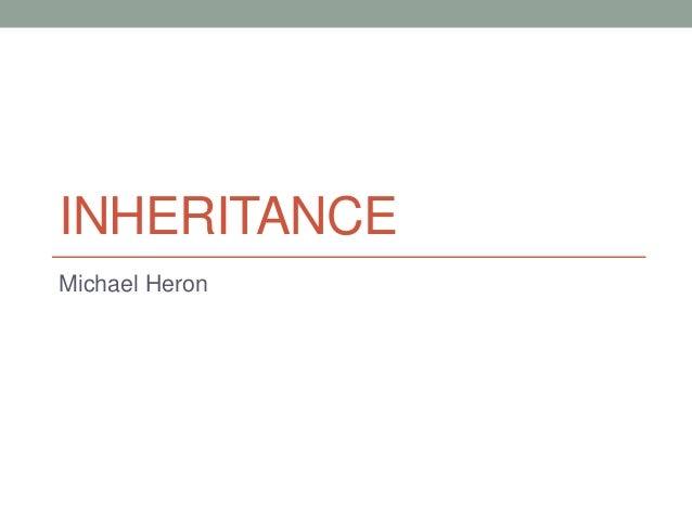 INHERITANCE Michael Heron