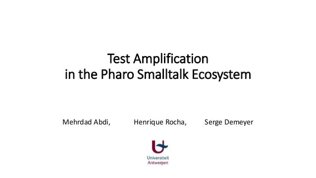 Test Amplification in the Pharo Smalltalk Ecosystem Mehrdad Abdi, Henrique Rocha, Serge Demeyer