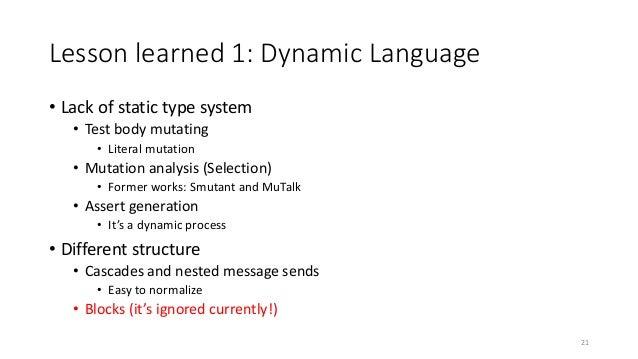 Lesson learned 1: Dynamic Language • Lack of static type system • Test body mutating • Literal mutation • Mutation analysi...