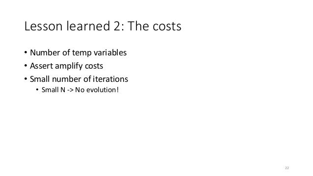 Lesson learned 2: The costs • Number of temp variables • Assert amplify costs • Small number of iterations • Small N -> No...
