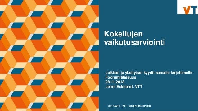 Kokeilujen vaikutusarviointi 28.11.2018 VTT – beyond the obvious Julkiset ja yksityiset kyydit samalle tarjottimelle Fooru...