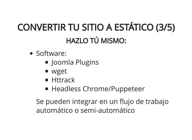 HTTRACKHTTRACK UI + CLI Software maduro (1998) Muchísimas opciones Único comando, simple http://www.httrack.com httrack -I...