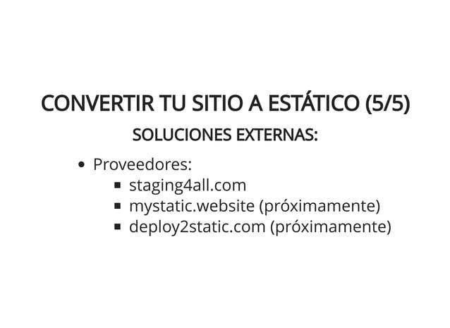DEPLOY2STATIC:DEPLOY2STATIC: Compatible con cualquier CMS (externo) Regenera la versión estática directamente sobre produc...