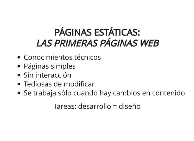 PÁGINAS ESTÁTICAS:PÁGINAS ESTÁTICAS: LAS PRIMERAS PÁGINAS WEBLAS PRIMERAS PÁGINAS WEB Conocimientos técnicos Páginas simpl...