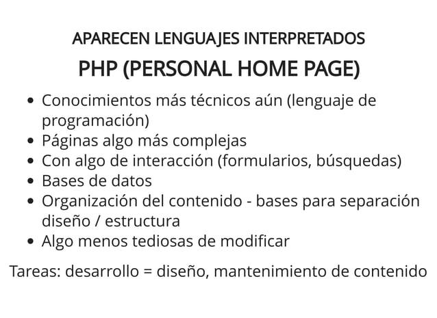 APARECEN LENGUAJES INTERPRETADOSAPARECEN LENGUAJES INTERPRETADOS PHP (PERSONAL HOME PAGE)PHP (PERSONAL HOME PAGE) Conocimi...