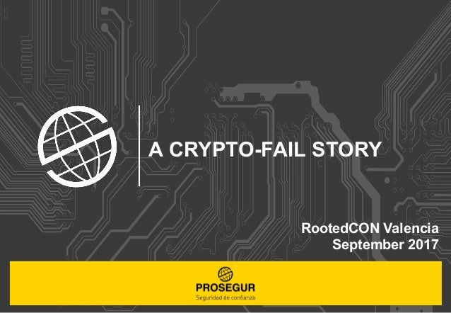 A CRYPTO-FAIL STORY RootedCON Valencia September 2017
