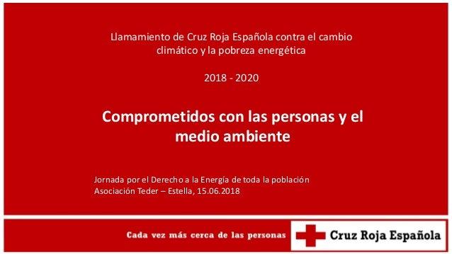 Llamamiento de Cruz Roja Española contra el cambio climático y la pobreza energética 2018 - 2020 Comprometidos con las per...
