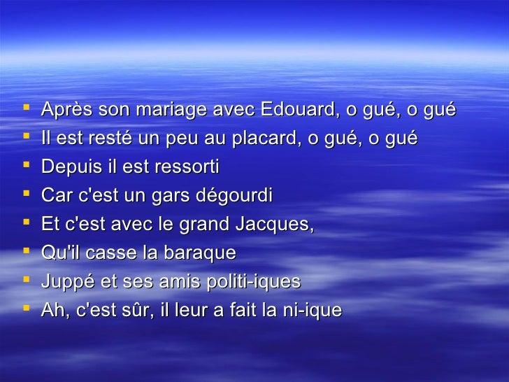 <ul><li>Après son mariage avec Edouard, o gué, o gué  </li></ul><ul><li>Il est resté un peu au placard, o gué, o gué  </li...