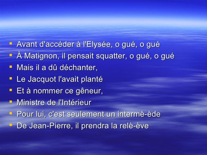 <ul><li>Avant d'accéder à l'Elysée, o gué, o gué  </li></ul><ul><li>À Matignon, il pensait squatter, o gué, o gué  </li></...