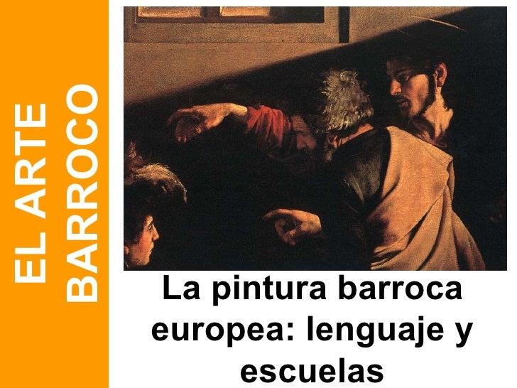 La pintura barroca europea: lenguaje y escuelas EL ARTE BARROCO