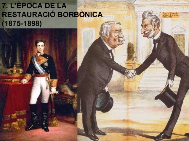 7. L'ÈPOCA DE LARESTAURACIÓ BORBÒNICA(1875-1898)