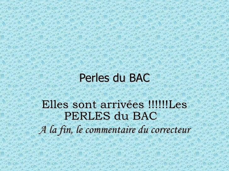 Perles du BAC Elles sont arrivées !!!!!!Les PERLES du BAC  A la fin, le commentaire du correcteur