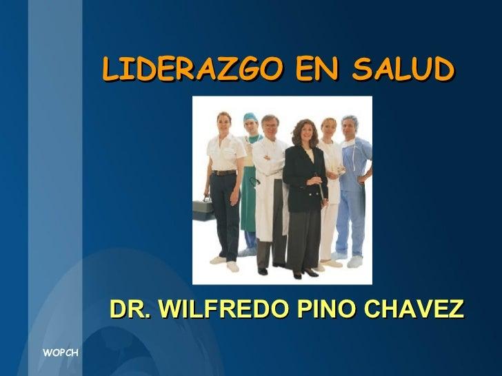 LIDERAZGO EN SALUD DR. WILFREDO PINO CHAVEZ
