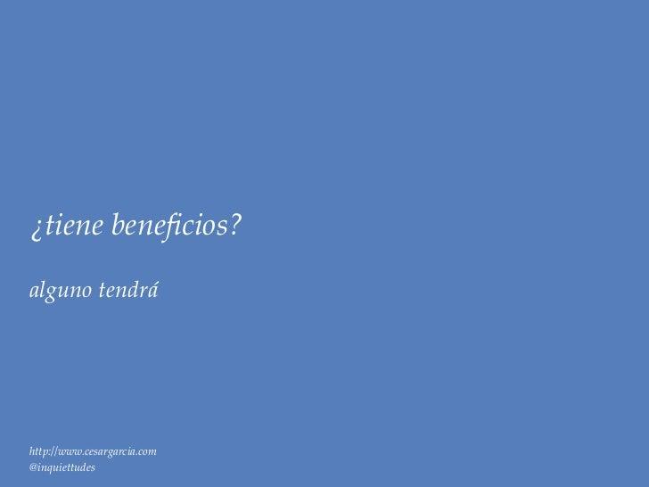 ¿tiene beneficios?alguno tendráhttp://www.cesargarcia.com@inquiettudes