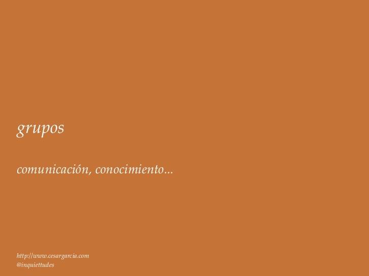 gruposcomunicación, conocimiento...http://www.cesargarcia.com@inquiettudes