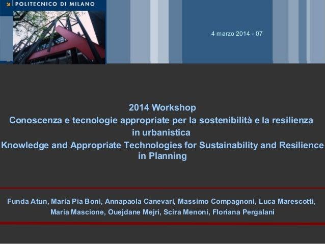 4 marzo 2014 - 07  2014 Workshop Conoscenza e tecnologie appropriate per la sostenibilità e la resilienza in urbanistica K...