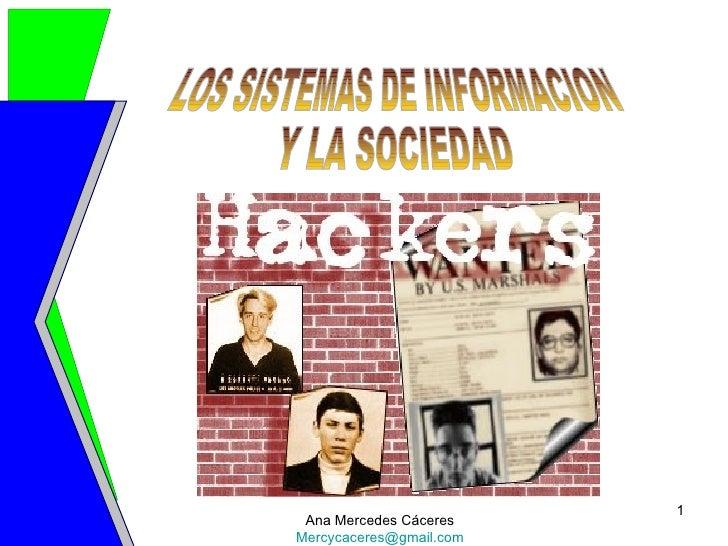 LOS SISTEMAS DE INFORMACION Y LA SOCIEDAD Ana Mercedes Cáceres [email_address]