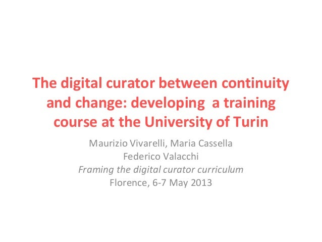 The digital curator between continuityand change: developing a trainingcourse at the University of TurinMaurizio Vivarelli...