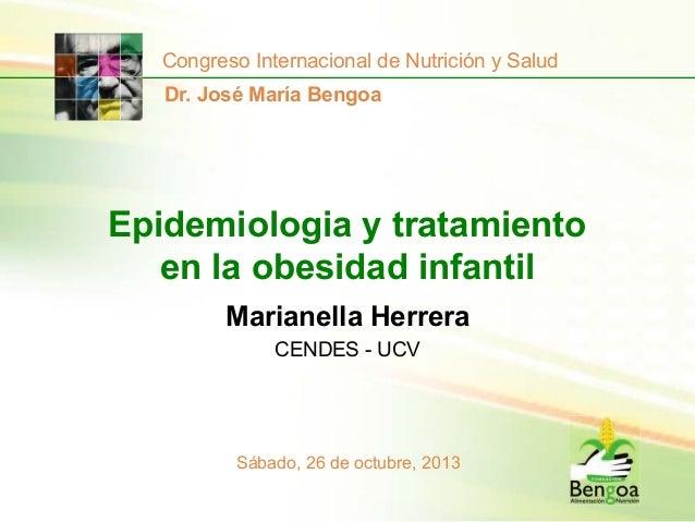 Congreso Internacional de Nutrición y Salud Dr. José María Bengoa  Epidemiologia y tratamiento en la obesidad infantil Mar...