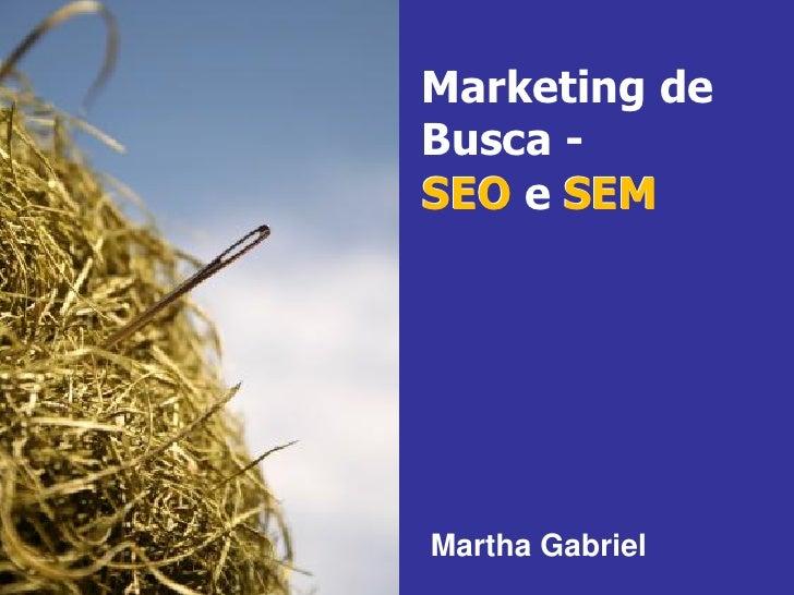 Marketing de                  Busca -                  SEO e SEM     SEM     SEO                  Martha Gabriel Martha Ga...