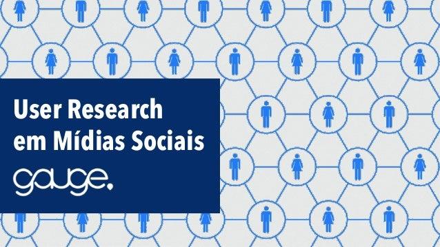 User Research em Mídias Sociais